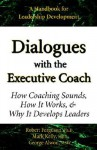Dialogues with the Executive Coach: How Coaching Sounds, How It Works, and Why It Develops Leaders - Mark Kelly, Robert Ferguson