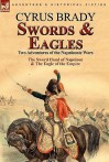 Swords and Eagles: Two Adventures of the Napoleonic Wars - Cyrus Townsend Brady