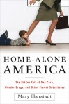 Home-Alone America: The Hidden Toll of Day Care, Behavioral Drugs, and Other Parent Substitutes - Mary Eberstadt