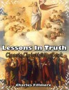 Lessons in Truth: Classic Christianity Book (Illustrated) - Charles Fillmore