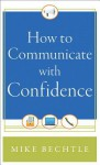 How to Communicate with Confidence - Mike Bechtle