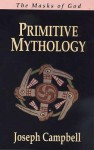 Primitive Mythology: The Masks of God 1 (paper) - Joseph Campbell