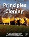 Principles of Cloning - Ian Wilmut, Rudolf Jaenisch, John Gurdon, Robert P. Lanza, Michael West, Keith H S Campbell