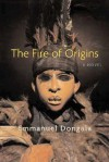 The Fire of Origins: A Novel - Emmanuel Dongala, Yuval Taylor, Lillian Corti