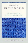 North in the World: Selected Poems - Rolf Jacobsen, Roger Greenwald
