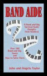 Band Aide: A Band & Gig Survival Guide (Insights from Insiders) - John Taylor, Angela Taylor