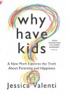 Why Have Kids?: A New Mom Explores the Truth About Parenting and Happiness (UK Edition) - Jessica Valenti