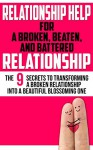 Relationship Help for a Broken, Beaten, and Battered Relationship: The 9 Secrets to Transforming a Broken Relationship into a Beautiful Blossoming One ... Help, Relationship Communication Book 1) - John Marks, Jenny Marks, Relationship Help Experts