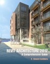 Revit Architecture 2012: A Comprehensive Guide - H. Edward Goldberg