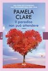 Il paradiso non può attendere (Leggereditore Narrativa) - Pamela Clare