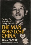 The Man Who Lost China: The first full biography of Chiang Kai-shek - Brian Crozier, Eric Chou
