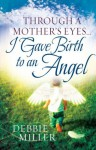 Through A Mother's Eyes I Gave Birth To An Angel - Debbie Miller