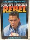 The Mark Geyer Story Rugby League Rebel: - Mark Geyer, Daniel Lane