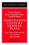 Nineteenth Century German Plays: Fraz Grillparzer, Johann Nepomuk Nestroy, Friedrich Hebbel: King Ottocar's Rise and Fall, The Talisman, Agnes Bernauer - Egon Schwarz, Friedrich Hebbel, Egon Schwarz