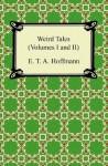 Weird Tales (Volumes I and II): 1-2 - E.T.A. Hoffmann, J.T. Bealby