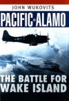Pacific Alamo: The Battle For Wake Island - John F. Wukovits