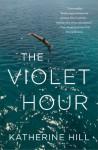 The Violet Hour: A Novel - Katherine Hill