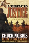A Threat to Justice: A Novel - Chuck Norris, Ken Abraham, Aaron Norris, Tim Grayem