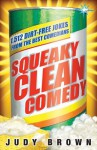 Squeaky Clean Comedy: 1,512 Dirt-Free Jokes from the Best Comedians - Judy Brown