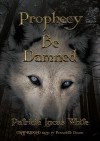 Prophecy Be Damned (Audio) - Patricia Lucas White, Bernadette Dunne