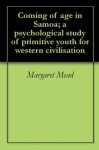 Coming of age in Samoa; a psychological study of primitive youth for western civilisation - Margaret Mead