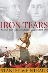 Iron Tears: America's Battle for Freedom, Britain's Quagmire: 1775-1783 - Stanley Weintraub