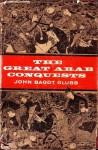 The Great Arab Conquests - John Bagot Glubb