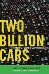 Two Billion Cars: Driving Toward Sustainability - Daniel Sperling, Deborah Gordon, Arnold Schwarzenegger