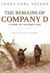 The Remains of Company D: A Story of the Great War - James Carl Nelson, Ray Porter