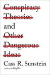 Conspiracy Theories and Other Dangerous Ideas - Cass R. Sunstein