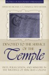 Devoted to the Service of the Temple: Piety, Persecution, and Ministry in the Writings of Hercules Collins - Hercules Collins, Michael A.G. Haykin, Steve Weaver