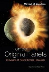 On the Origin of Planets: By Means of Natural Simple Processes - Michael Mark Woolfson