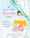 At Home with Madame Chic: Becoming a Connoisseur of Daily Life - Jennifer Scott