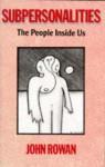 Subpersonalities: The People Inside Us - John Rowan