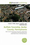 Buffalo Township, Butler County, Pennsylvania - Agnes F. Vandome, John McBrewster, Sam B Miller II