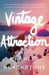 Vintage Attraction: A Novel - Charles Blackstone