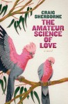 The Amateur Science of Love - Craig Sherborne