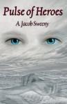 Pulse of Heroes - A. Jacob Sweeny