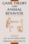 Game Theory and Animal Behavior - Kern Hudson, Lee Alan Dugatkin, Hudson Kern Reeve