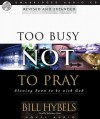 Too Busy Not to Pray: Slowing Down to Be With God (Audio) - Bill Hybels, Robertson Dean