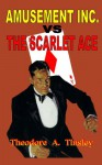 Amusement Inc. Vs The Scarlet Ace - Theodore A. Tinsley