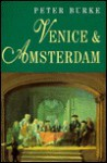 Venice and Amsterdam: A Study of Seventeenth-century Elites - Peter Burke