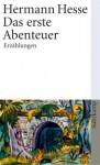 Das erste Abenteuer - Hermann Hesse, Volker Michels