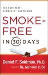 Smoke-Free in 30 Days: The Pain-Free, Permanent Way to Quit - Daniel F. Seidman, Mehmet C. Oz