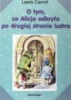 O tym, co Alicja odkryła po drugiej stronie lustra - Lewis Carroll, Maciej Słomczyński, John Tenniel