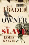 The Trader, The Owner, The Slave: Parallel Lives in the Age of Slavery - James Walvin