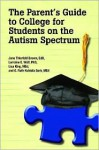 The Parent's Guide to College for Students on the Autism Spectrum - Lorraine E. Wolf, Lorraine Wolf, Lisa King, Ruth Bork
