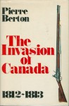 The Invasion of Canada 1812-1813 (Hardcover 1st edition) - Pierre Berton