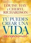 Tú Puedes Crear una Vida Excepcional (Spanish Edition) - Cheryl Richardson, Louise L. Hay