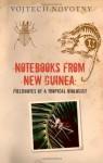Notebooks from New Guinea: Field Notes of a Tropical Biologist - Vojtech Novotny, David Short